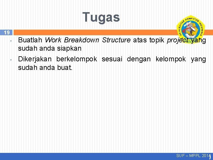 Tugas 19 • • Buatlah Work Breakdown Structure atas topik project yang sudah anda