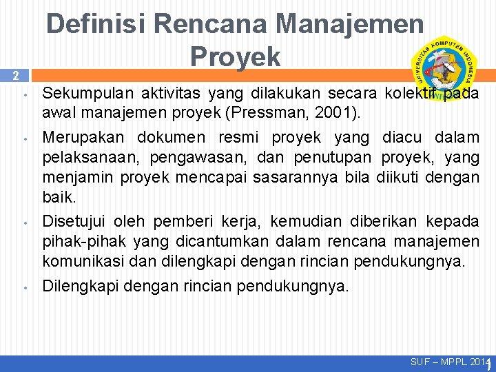 Definisi Rencana Manajemen Proyek 2 • • Sekumpulan aktivitas yang dilakukan secara kolektif pada