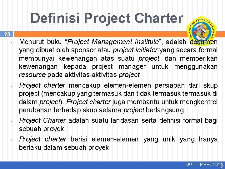 """Definisi Project Charter 23 • • Menurut buku """"Project Management Institute"""", adalah dokumen yang"""