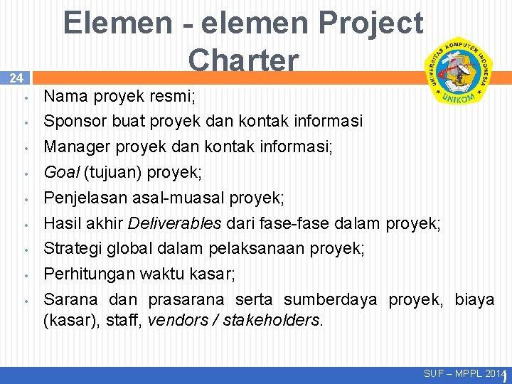Elemen - elemen Project Charter 24 • • • Nama proyek resmi; Sponsor buat