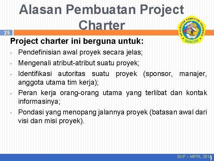 Alasan Pembuatan Project Charter 25 Project charter ini berguna untuk: • • • Pendefinisian