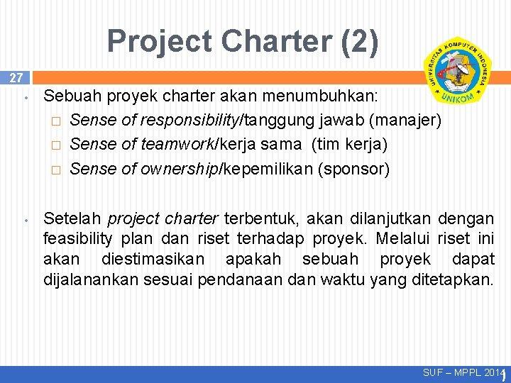 Project Charter (2) 27 • • Sebuah proyek charter akan menumbuhkan: � Sense of