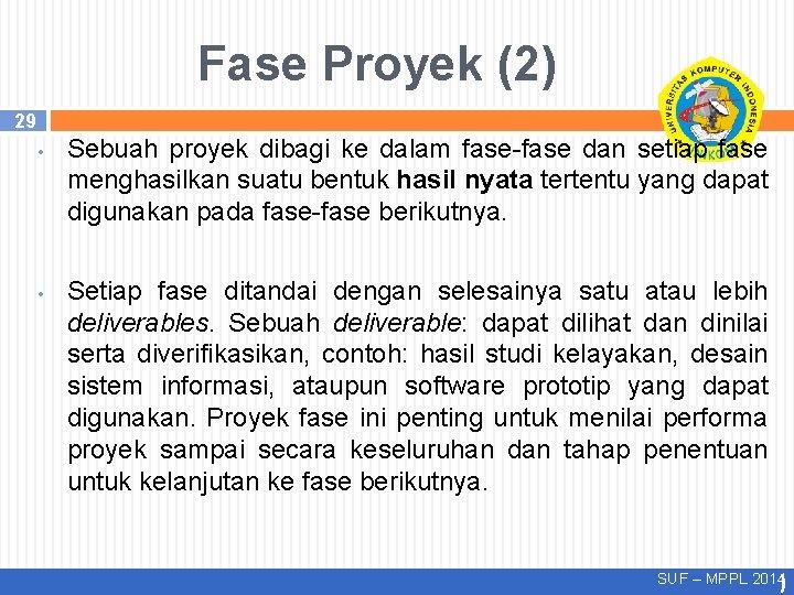 Fase Proyek (2) 29 • • Sebuah proyek dibagi ke dalam fase-fase dan setiap