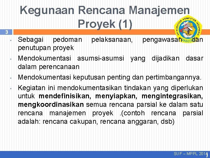Kegunaan Rencana Manajemen Proyek (1) 3 • • Sebagai pedoman pelaksanaan, pengawasan dan penutupan