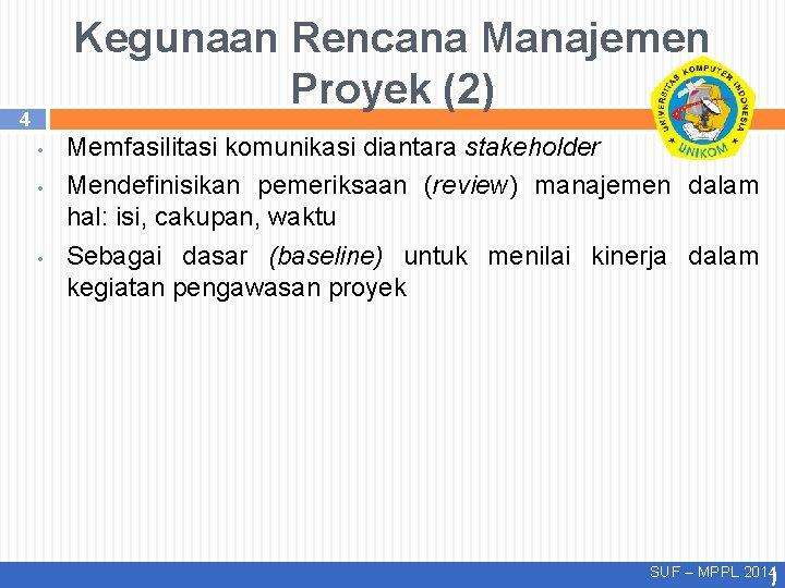 Kegunaan Rencana Manajemen Proyek (2) 4 • • • Memfasilitasi komunikasi diantara stakeholder Mendefinisikan