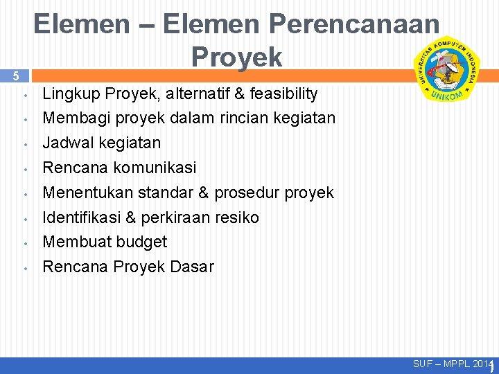 Elemen – Elemen Perencanaan Proyek 5 • • Lingkup Proyek, alternatif & feasibility Membagi