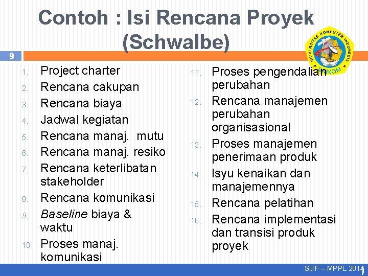Contoh : Isi Rencana Proyek (Schwalbe) 9 1. 2. 3. 4. 5. 6. 7.