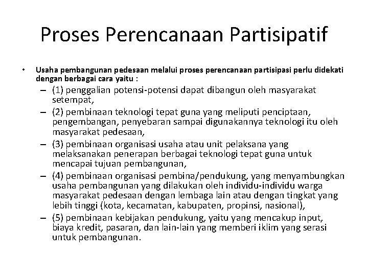 Proses Perencanaan Partisipatif • Usaha pembangunan pedesaan melalui proses perencanaan partisipasi perlu didekati dengan