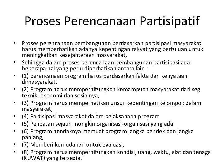 Proses Perencanaan Partisipatif • Proses perencanaan pembangunan berdasarkan partisipasi masyarakat harus memperhatikan adanya kepentingan