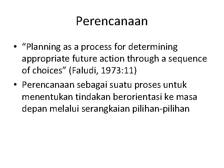 """Perencanaan • """"Planning as a process for determining appropriate future action through a sequence"""