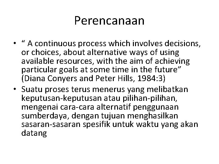 """Perencanaan • """" A continuous process which involves decisions, or choices, about alternative ways"""