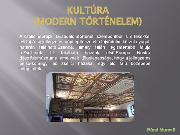 KULTÚRA (MODERN TÖRTÉNELEM) A Zselic néprajzi, társadalomtörténeti szempontból is értékekkel teli táj. A táj