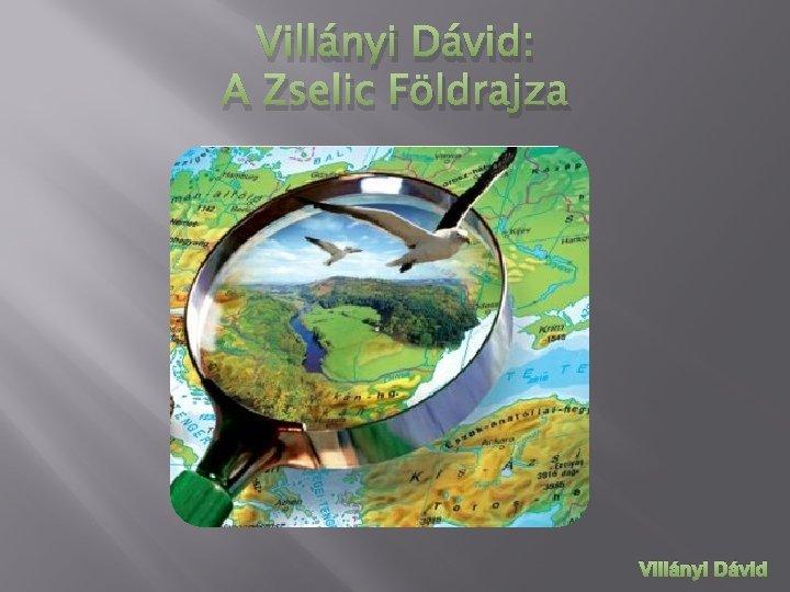Villányi Dávid: A Zselic Földrajza Villányi Dávid