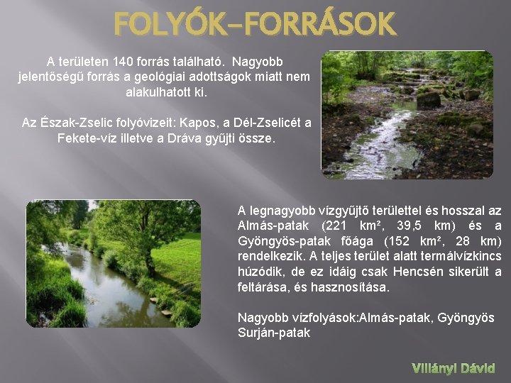 FOLYÓK-FORRÁSOK A területen 140 forrás található. Nagyobb jelentőségű forrás a geológiai adottságok miatt nem