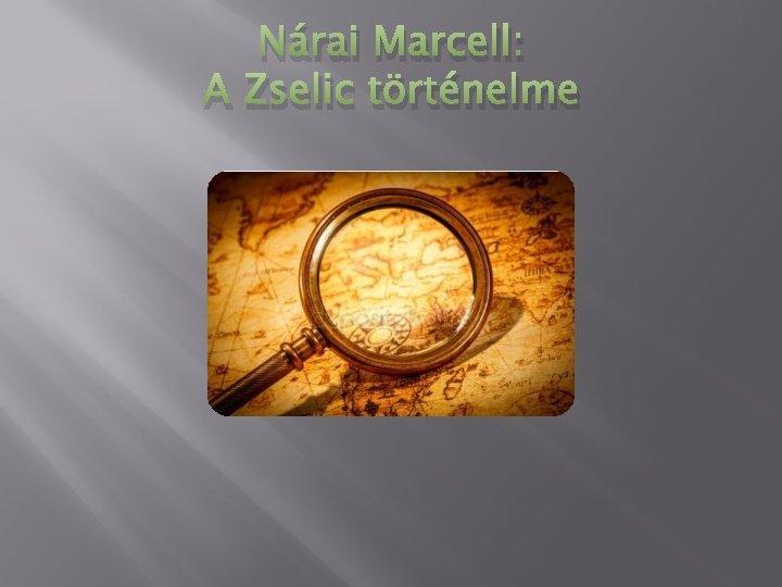 Nárai Marcell: A Zselic történelme