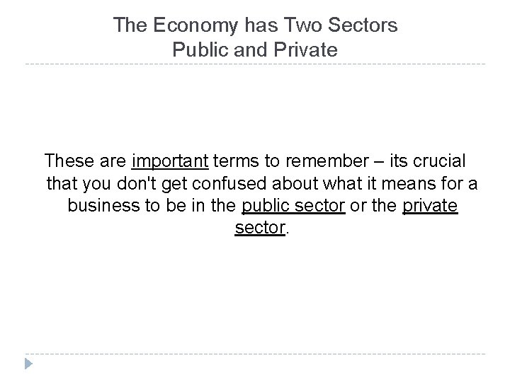 The Economy has Two Sectors Public and Private These are important terms to remember