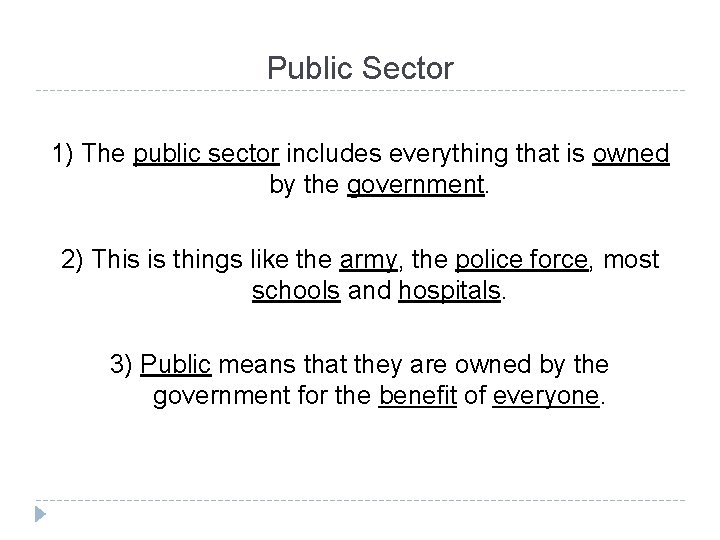 Public Sector 1) The public sector includes everything that is owned by the government.