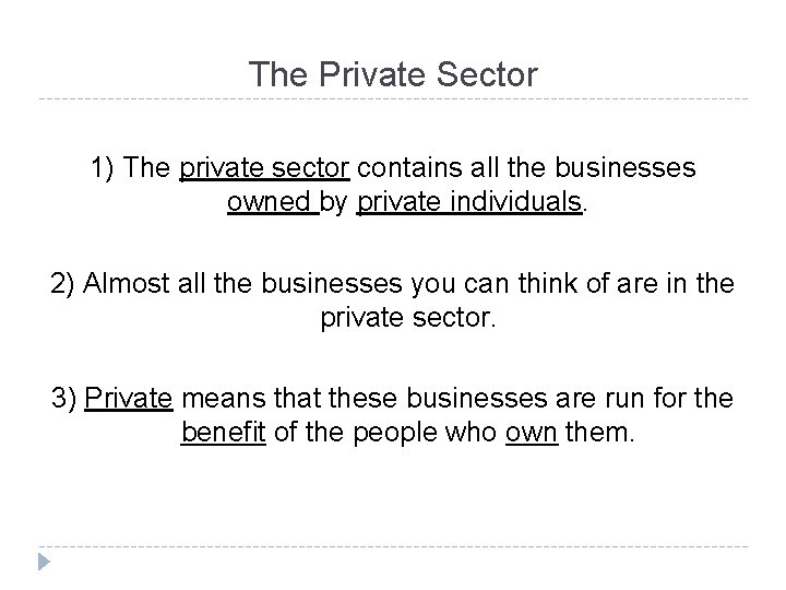 The Private Sector 1) The private sector contains all the businesses owned by private