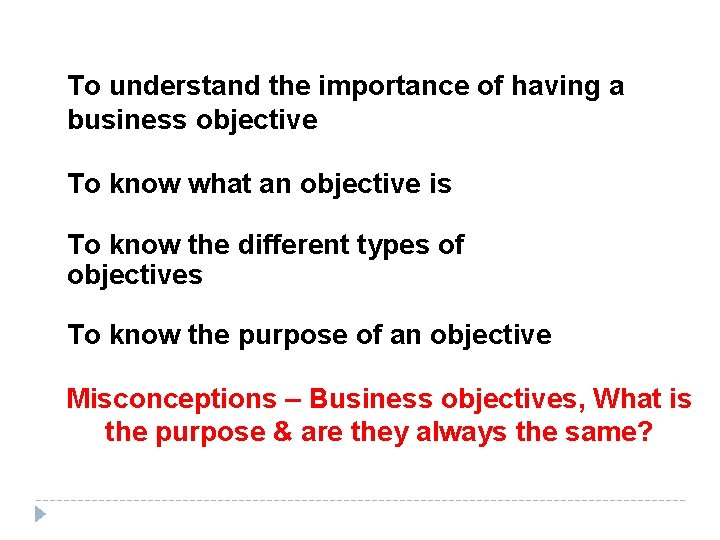 To understand the importance of having a business objective To know what an objective