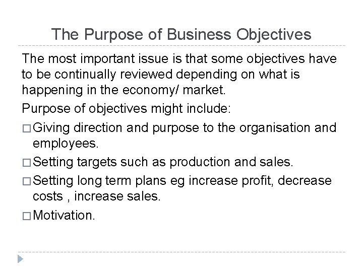 The Purpose of Business Objectives The most important issue is that some objectives have