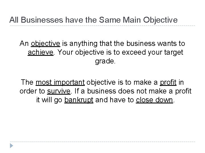 All Businesses have the Same Main Objective An objective is anything that the business
