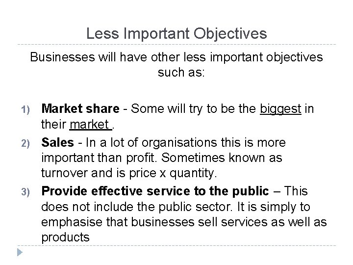 Less Important Objectives Businesses will have other less important objectives such as: 1) 2)