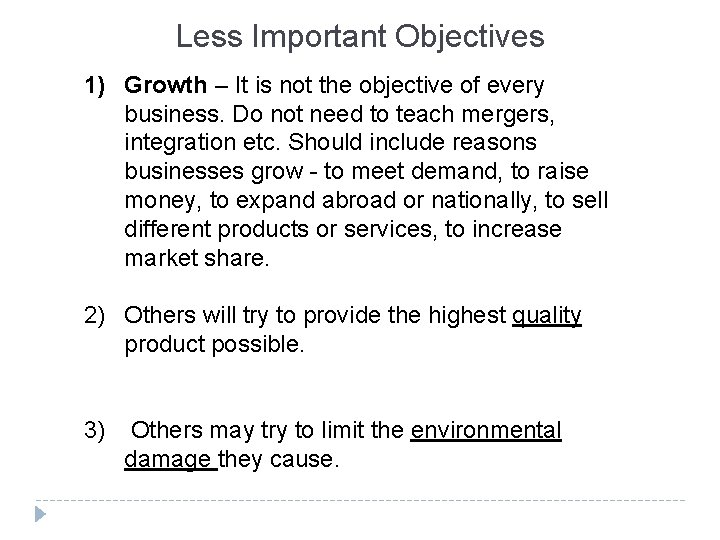 Less Important Objectives 1) Growth – It is not the objective of every business.