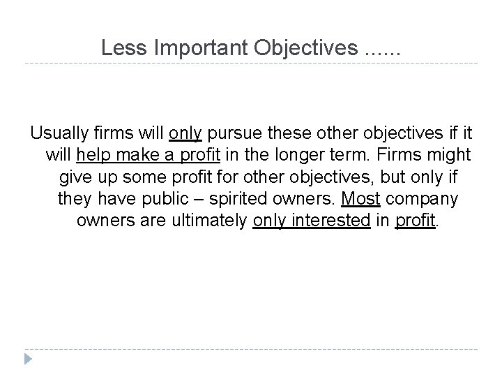 Less Important Objectives. . . Usually firms will only pursue these other objectives if