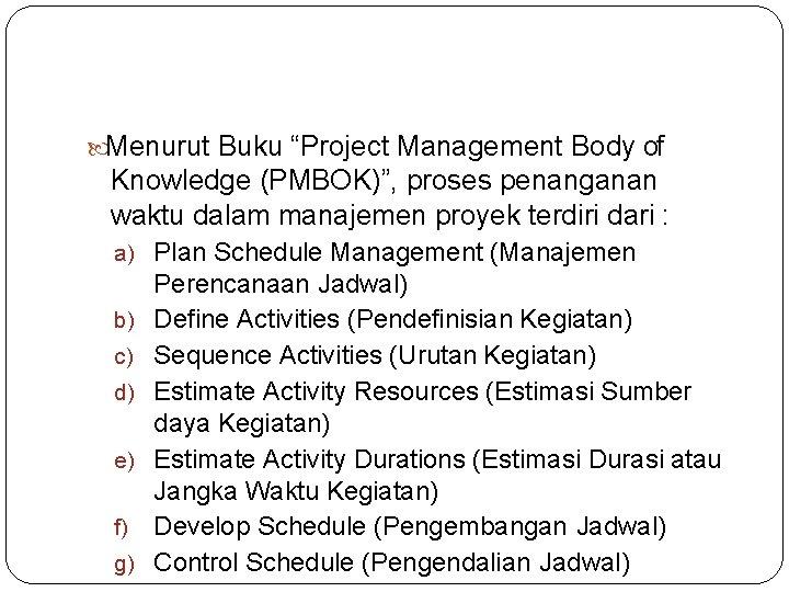 """Menurut Buku """"Project Management Body of Knowledge (PMBOK)"""", proses penanganan waktu dalam manajemen"""