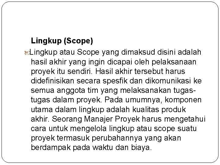 Lingkup (Scope) Lingkup atau Scope yang dimaksud disini adalah hasil akhir yang ingin dicapai