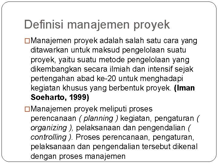 Definisi manajemen proyek �Manajemen proyek adalah satu cara yang ditawarkan untuk maksud pengelolaan suatu