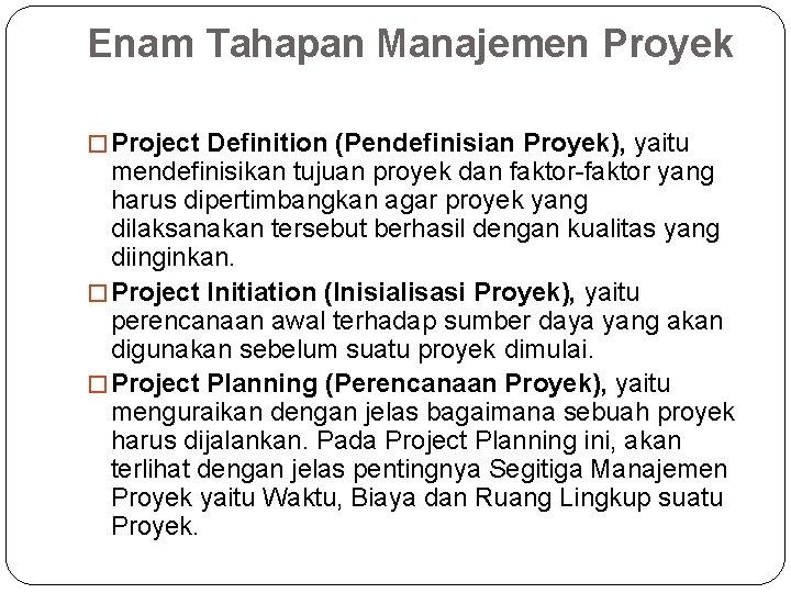 Enam Tahapan Manajemen Proyek �Project Definition (Pendefinisian Proyek), yaitu mendefinisikan tujuan proyek dan faktor-faktor