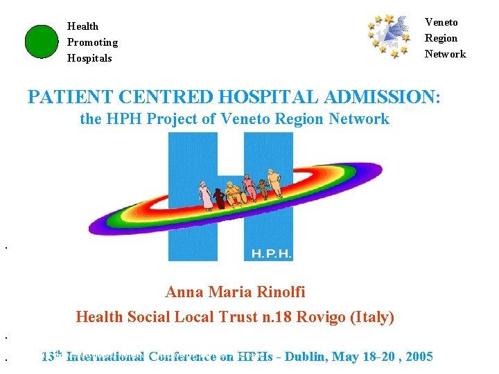 Health Promoting Hospitals Veneto Region Network Health Promoting Hospitals PATIENT CENTRED HOSPITAL ADMISSION: the