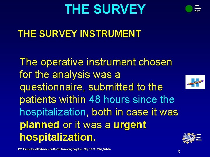 THE SURVEY Health Promoting Hospitals THE SURVEY INSTRUMENT The operative instrument chosen for the