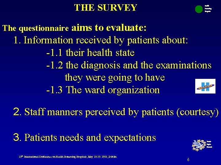 THE SURVEY Health Promoting Hospitals aims to evaluate: 1. Information received by patients about: