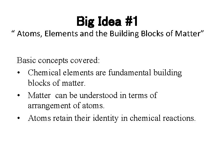 """Big Idea #1 """" Atoms, Elements and the Building Blocks of Matter"""" Basic concepts"""