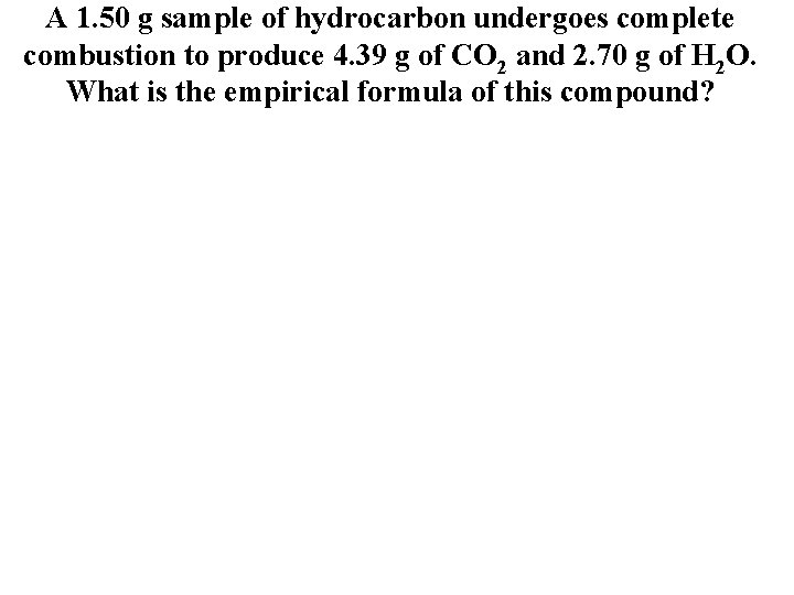 A 1. 50 g sample of hydrocarbon undergoes complete combustion to produce 4. 39