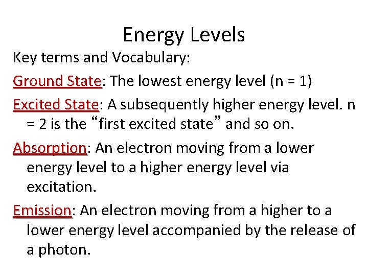 Energy Levels Key terms and Vocabulary: Ground State: State The lowest energy level (n