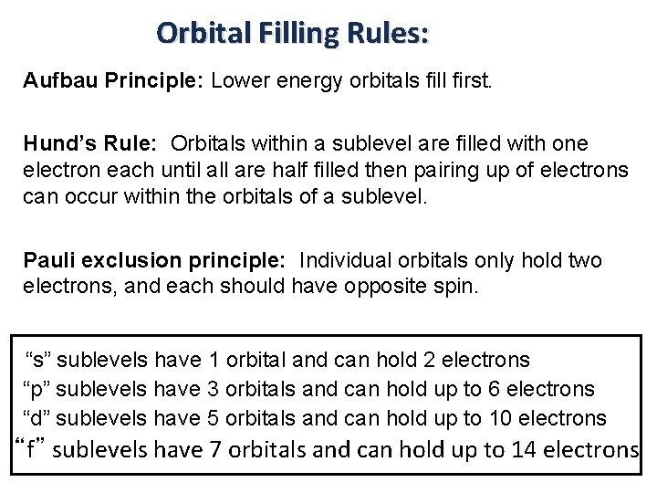 Orbital Filling Rules: Aufbau Principle: Lower energy orbitals fill first. Hund's Rule: Orbitals within