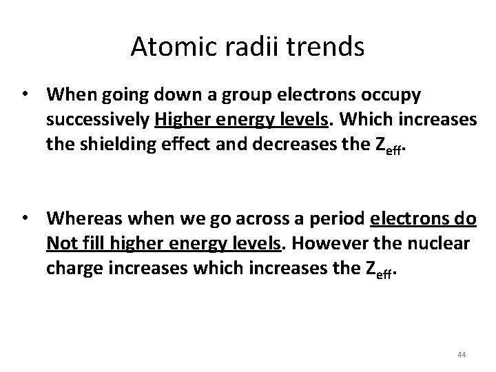 Atomic radii trends • When going down a group electrons occupy successively Higher energy