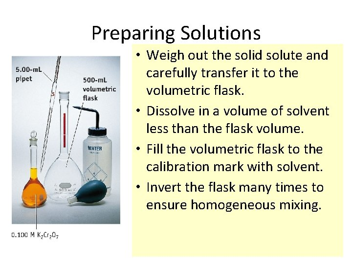 Preparing Solutions • Weigh out the solid solute and carefully transfer it to the