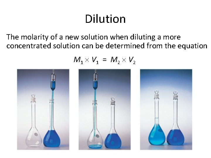 Dilution The molarity of a new solution when diluting a more concentrated solution can