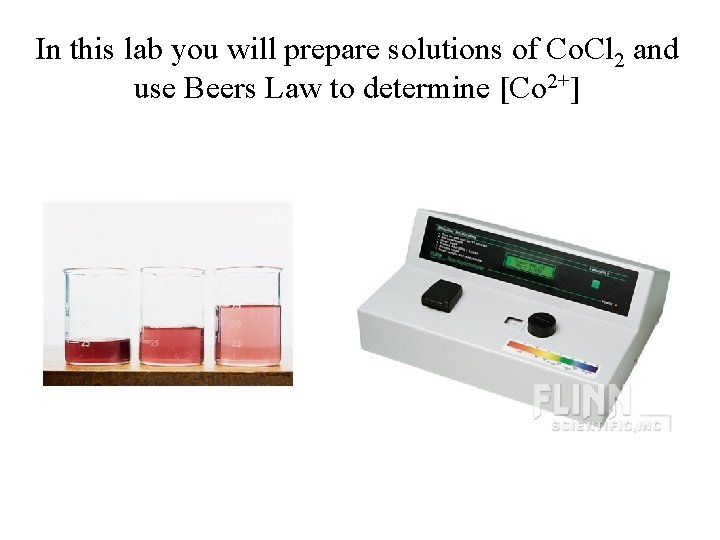 In this lab you will prepare solutions of Co. Cl 2 and use Beers