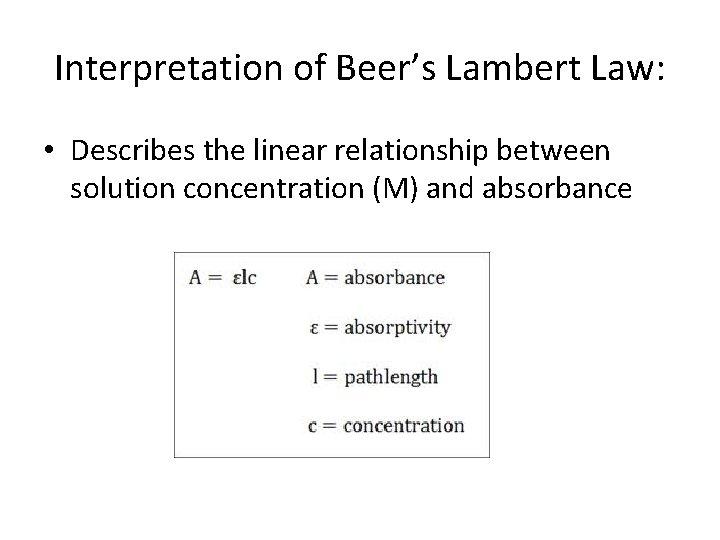 Interpretation of Beer's Lambert Law: • Describes the linear relationship between solution concentration (M)