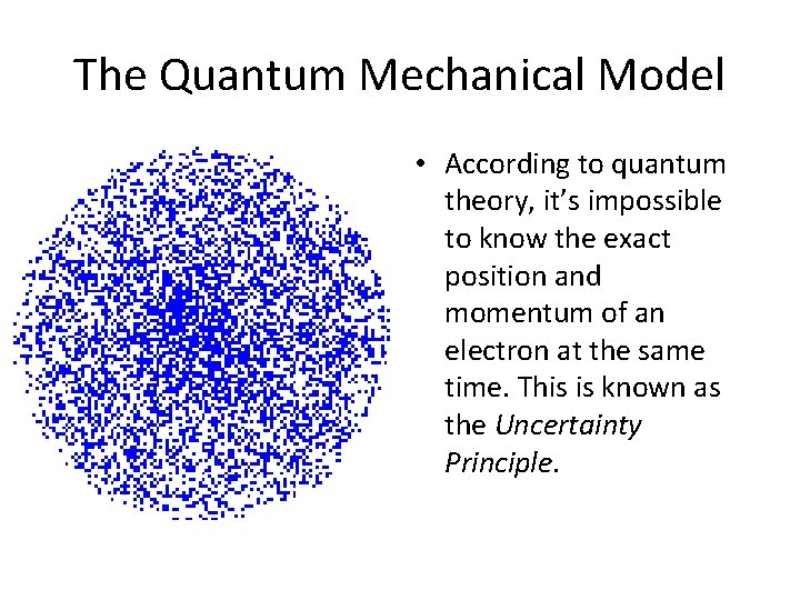 The Quantum Mechanical Model • According to quantum theory, it's impossible to know the