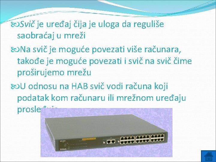 Svič je uređaj čija je uloga da reguliše saobraćaj u mreži Na svič