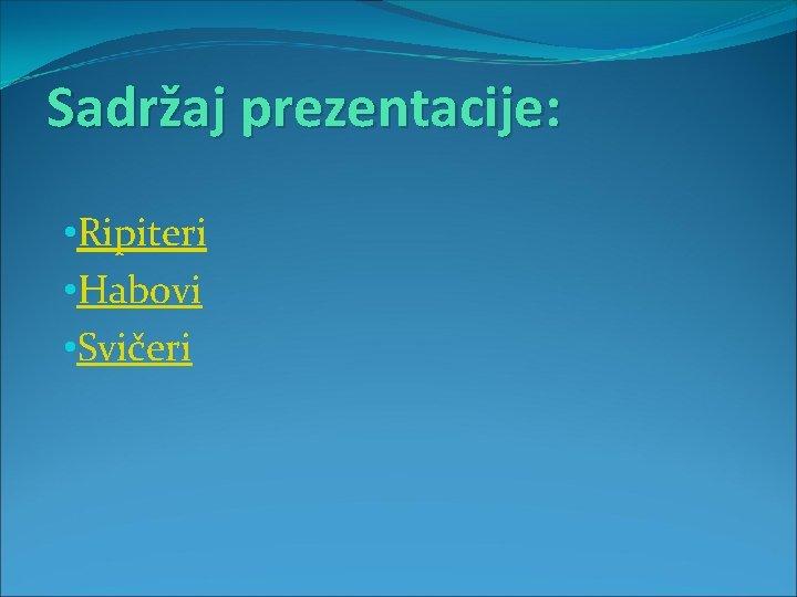 Sadržaj prezentacije: • Ripiteri • Habovi • Svičeri