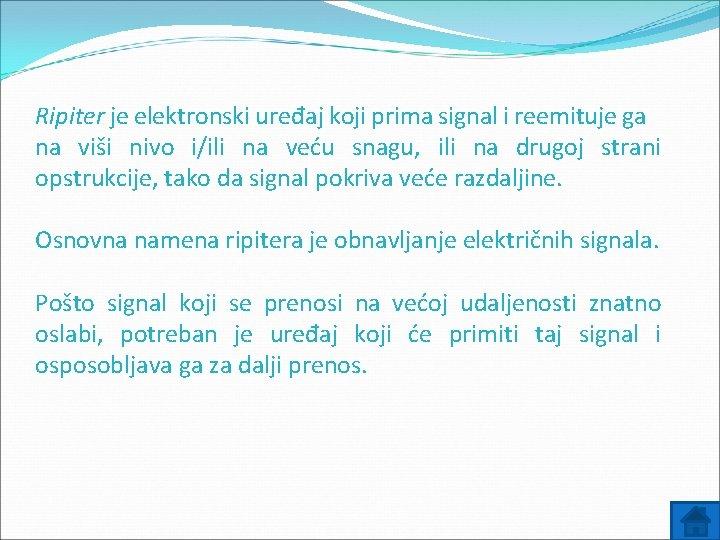 Ripiter je elektronski uređaj koji prima signal i reemituje ga na viši nivo i/ili