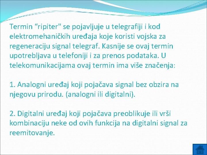 """Termin """"ripiter"""" se pojavljuje u telegrafiji i kod elektromehaničkih uređaja koje koristi vojska za"""
