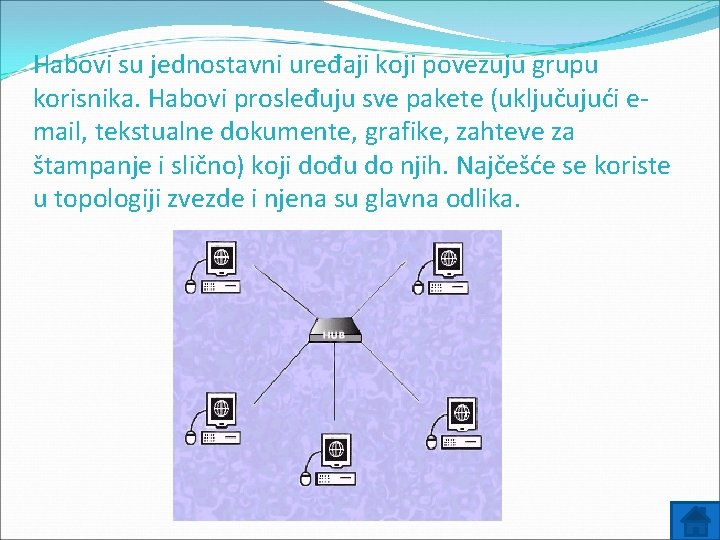 Habovi su jednostavni uređaji koji povezuju grupu korisnika. Habovi prosleđuju sve pakete (uključujući email,